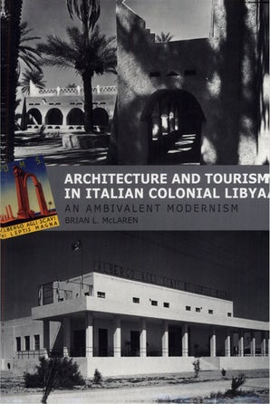 Architecture and Tourism in Italian Colonial Libya book image