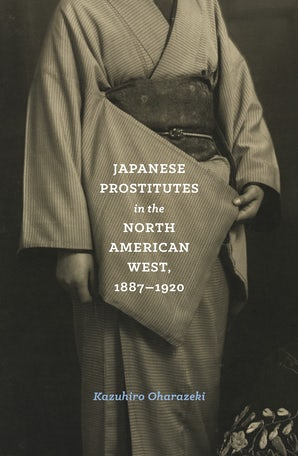 Japanese Prostitutes in the North American West, 1887-1920 book image