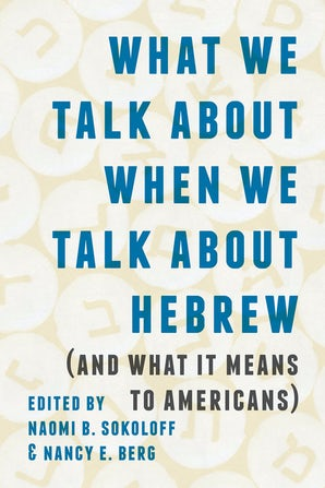 What We Talk about When We Talk about Hebrew (and What It Means to Americans) book image
