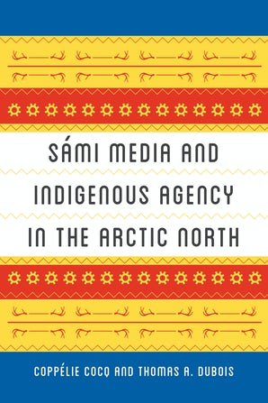 Sámi Media and Indigenous Agency in the Arctic North book image