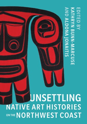 Unsettling Native Art Histories on the Northwest Coast book image
