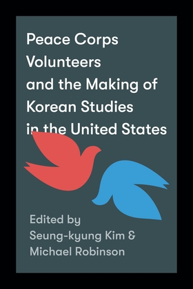 Peace Corps Volunteers and the Making of Korean Studies in the United States