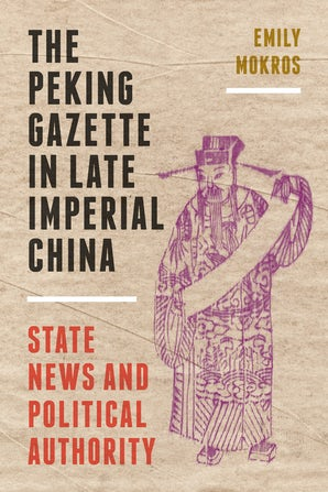 The Peking Gazette in Late Imperial China book image