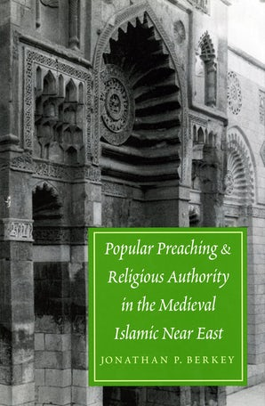 Popular Preaching and Religious Authority in the Medieval Islamic Near East book image