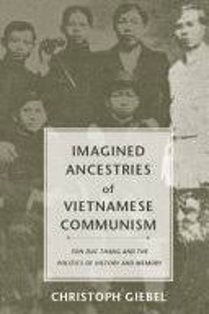 Imagined Ancestries of Vietnamese Communism book image