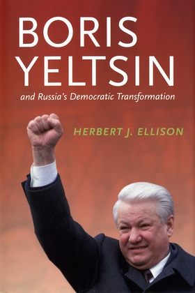 Boris Yeltsin and Russia's Democratic Transformation
