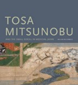 Tosa Mitsunobu and the Small Scroll in Medieval Japan book image