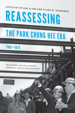 Reassessing the Park Chung Hee Era, 1961-1979 book image