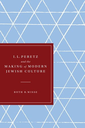 I. L. Peretz and the Making of Modern Jewish Culture book image
