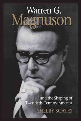 Warren G. Magnuson and the Shaping of Twentieth-Century America