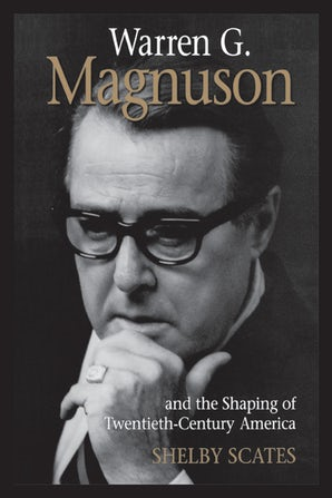 Warren G. Magnuson and the Shaping of Twentieth-Century America book image