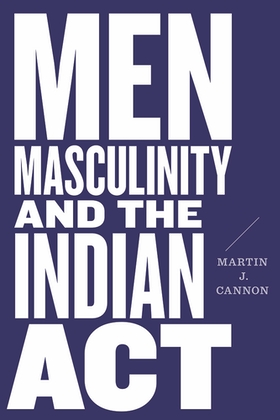 Men, Masculinity, and the Indian Act