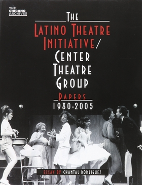 The Latino Theatre Initiative / Center Theatre Group Papers, 1980-2005