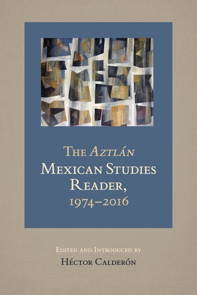 The <i>Aztlan</i> Mexican Studies Reader, 1974-2016